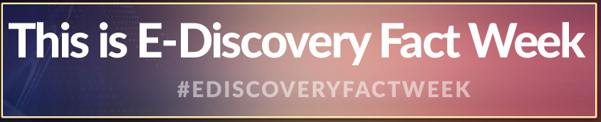 E-Discovery Fact Week