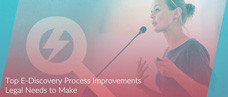 Top 5 E-Discovery Process Improvements Legal Needs to Make (but haven't made yet…)