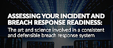 Assessing your incident and breach response readiness: The art and science involved in a consistent and defensible breach response system