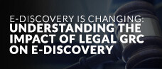 E-Discovery is changing: Understanding the impact of Legal GRC on E-Discovery - Webcast Slides