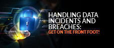 Handling Data Incidents and Breaches: Get on the Front Foot!