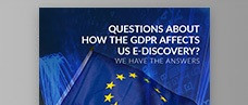 Questions About How the GDPR Affects U.S. E-Discovery? We Have the Answers