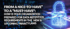"""From a """"Nice-To-Have"""" to a """"Must-Have"""": How is your Organization prepared for Data Retention requirements in the New & upcoming Privacy Laws"""
