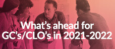 Expert Analysis: What's Ahead for GCs and CLOs in 2021-2022