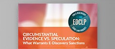 Circumstantial Evidence vs. Speculation: What Warrants E-Discovery Sanctions Summer Case Law White Paper