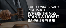 California Privacy Rights Act: Where Things Stand & How It Impacts Your Organization