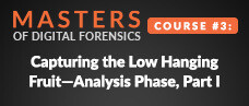 Masters of Digital Forensics Course # 3: Capturing the low hanging fruit—analysis phase, Part I