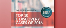 Year End Case Law Review: Top 10 E-Discovery Cases of 2016