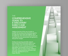 The Comprehensive Guide to E-Discovery Early Case Assessment