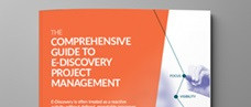 The Comprehensive Guide to E-Discovery Project Management