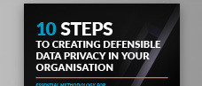 10 Steps to Creating Defensible Data Privacy in Your Organisation