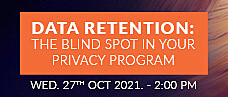 Data Retention: The blind spot in your privacy program