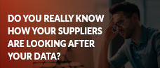 Do you really know how your suppliers are looking after your data?
