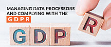 Managing Data Processors and Complying with the GDPR