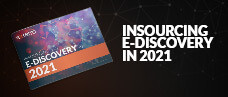 Insourcing E-Discovery in 2021