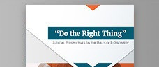 """""""Do the Right Thing"""" Judicial Perspectives on the Rules of E-Discovery"""