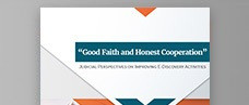 """""""Good Faith and Honest Cooperation"""" Judicial Perspectives on Improving E-Discovery Activities"""