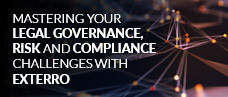 Mastering Your Legal Governance, Risk and Compliance Challenges with Exterro