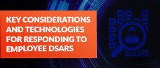 Key Considerations and Technologies for Responding to Employee DSARs
