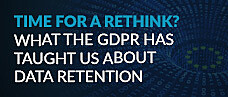 Time for a rethink? What the GDPR has taught us about Data Retention