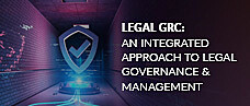 Legal GRC: An Integrated Approach to Legal Governance & Management