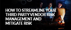 How to Streamline Your Third Party Vendor Risk Management and Mitigate Risk - Webcast Slides