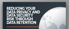 Reducing Your Data Privacy and Data Security Risk Through Data Retention