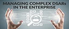 Managing Complex DSARs in the Enterprise