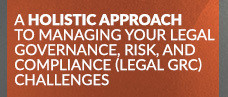 A Holistic Approach to Managing your Legal GRC Challenges