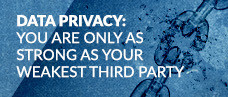 Data Privacy: You are only as strong as your weakest third party