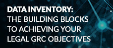 Data Inventory: The Building Blocks to Achieving Your Legal GRC Objectives