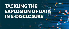 Tackling the Explosion of Data in E-Disclosure