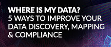 Webinar: Where is My Data? 5 Ways to Improve Your Data Discovery, Mapping & Compliance