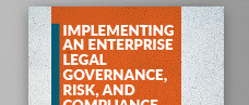 Implementing an Enterprise Legal Governance, Risk, and Compliance Strategy
