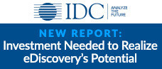 IDC Report - Investment Needed to Realize eDiscovery's Potential