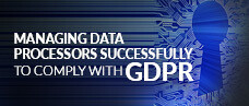 Managing Data Processors Successfully to Comply with GDPR