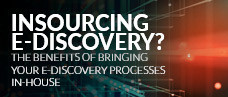 Insourcing E-Discovery? The Benefits of Bringing Your E-Discovery Processes In-house