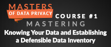 Knowing Your Data and Establishing a Defensible Data Inventory - Webcast Slides