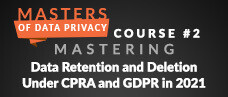 Mastering Data Retention and Deletion Under CPRA and GDPR in 2021