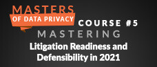 Mastering Litigation Readiness and Defensibility in 2021