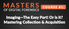 Masters of Digital Forensics Course # 1: Imaging—The Easy Part! Or is it? Mastering Collection & Acquisition
