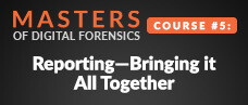 Masters of Digital Forensics Course # 5: Reporting—Bringing it all together