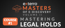 Masters of E-Discovery, Volume II: Mastering Legal Holds