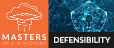 The Evolving Court Requirements for E-Discovery Defensibility in Today's Big Data Age