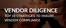 Vendor Diligence: Top 10 Strategies to Ensure Vendor Compliance