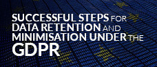 Successful Steps for Data Retention and Minimisation Under the GDPR Webcast Slides