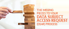 The Missing Pieces to Your Data Subject Access Request (DSAR) Process
