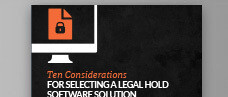 Ten Considerations for Selecting a Legal Hold Software Solution
