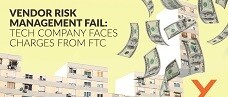 Vendor Risk Management Fail: Tech Company Faces Charges From FTC
